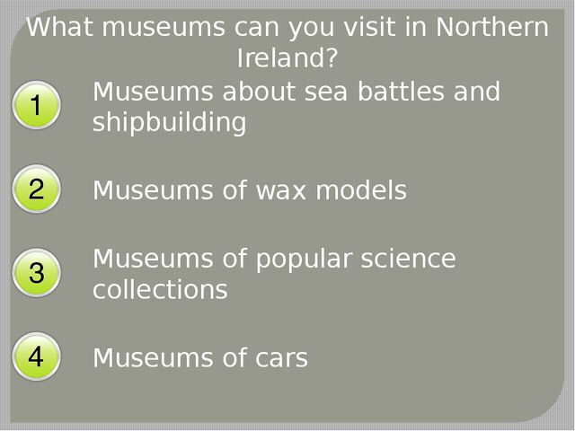What museums can you visit in Northern Ireland? Museums about sea battles and...