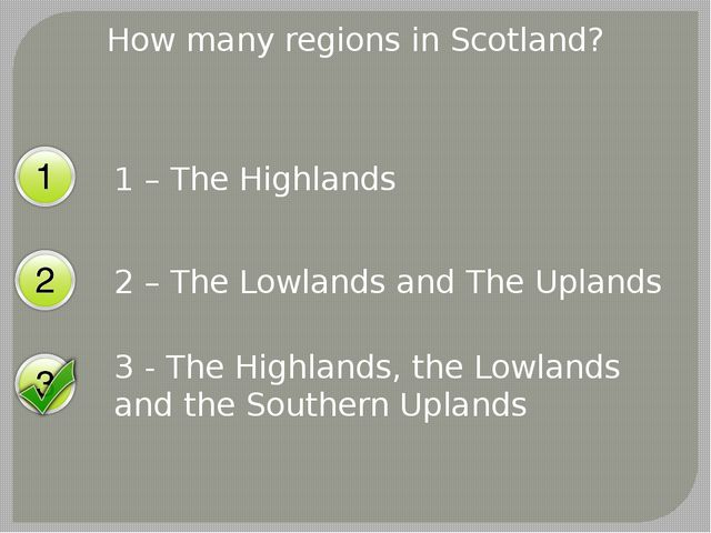 How many regions in Scotland? 1 – The Highlands 2 – The Lowlands and The Upla...