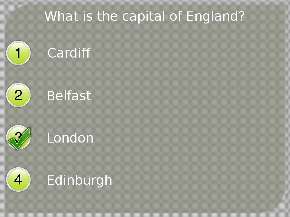 What is the capital of England? Cardiff Belfast London Edinburgh