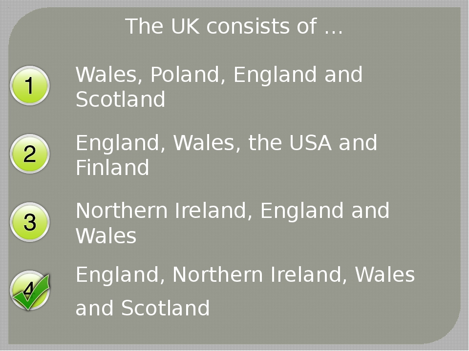 The UK consists of … Wales, Poland, England and Scotland England, Wales, the...