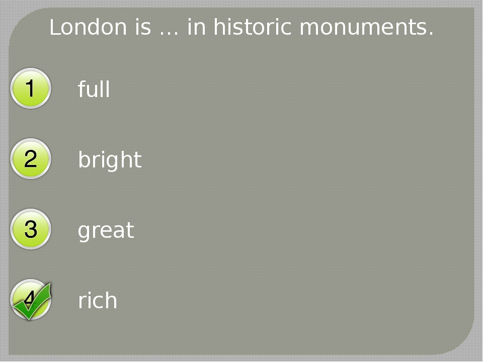 London is … in historic monuments. full bright great rich