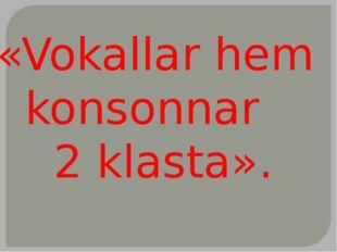 «Vokallar hem konsonnar 2 klasta».