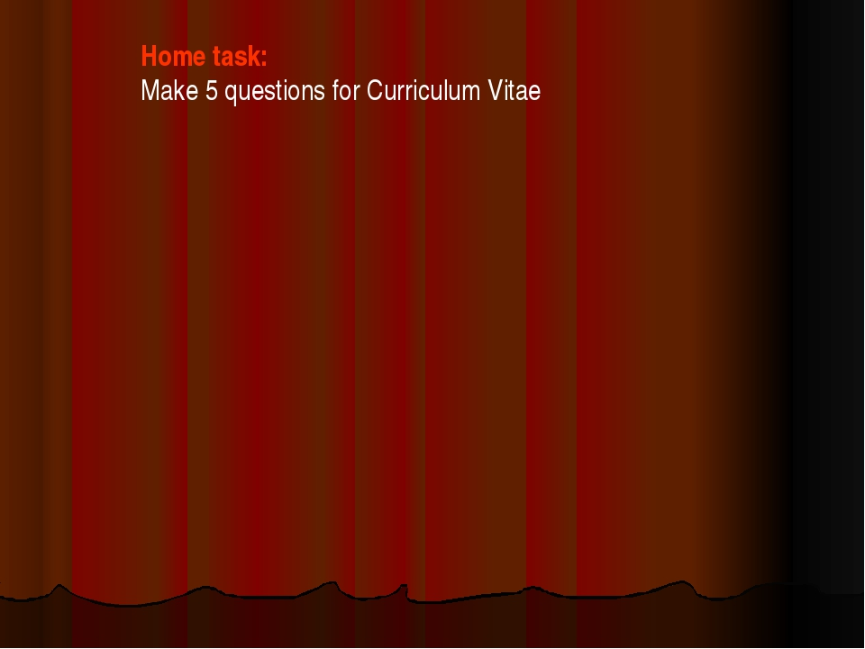 Home task: Make 5 questions for Curriculum Vitae