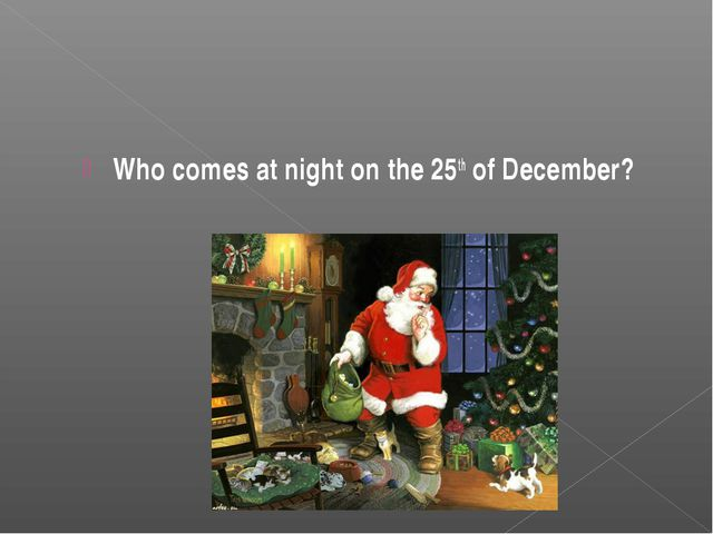 Who comes at night on the 25th of December?