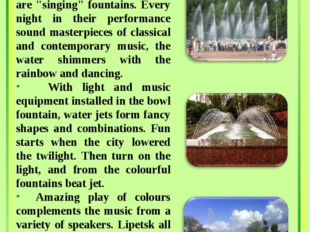 "Particularly worth seeing are ""singing"" fountains. Every night in their perf"