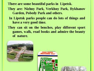 Lipetsk Parks There are some beautiful parks in Lipetsk. They are: Nizhny Pa