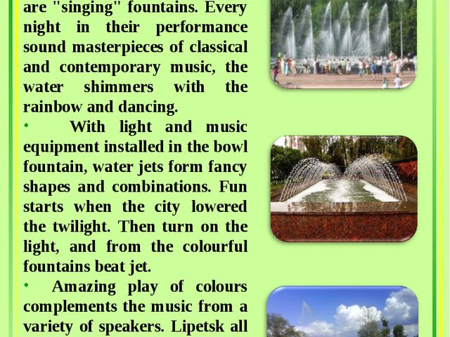 "Particularly worth seeing are ""singing"" fountains. Every night in their perf..."