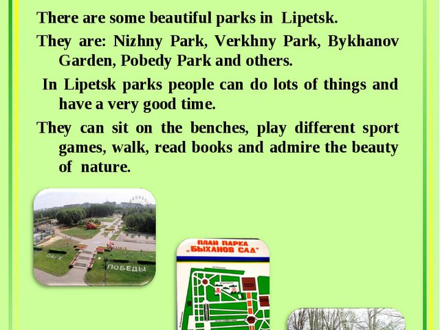 Lipetsk Parks There are some beautiful parks in Lipetsk. They are: Nizhny Pa...