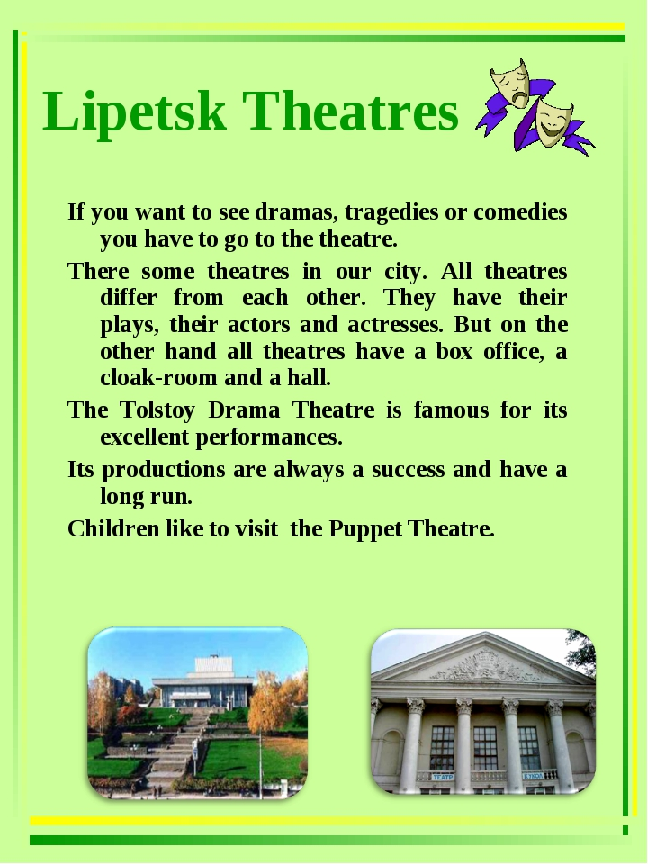 If you want to see dramas, tragedies or comedies you have to go to the theatr...