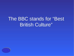 "The BBC stands for ""Best British Culture"""