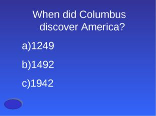When did Columbus discover America? 1249 1492 1942