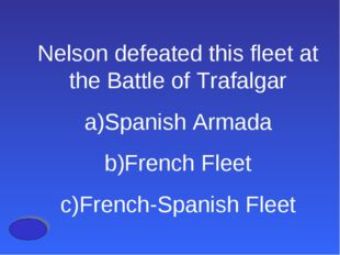 Nelson defeated this fleet at the Battle of Trafalgar Spanish Armada French F