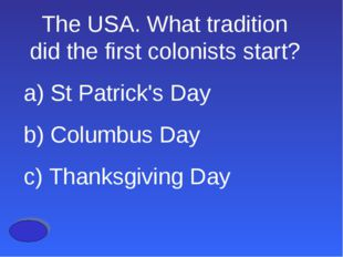 The USA. What tradition did the first colonists start? a) St Patrick's Day b)