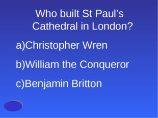 Who built St Paul's Cathedral in London? Christopher Wren William the Conquer