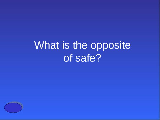 What is the opposite of safe?