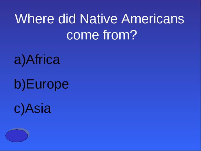 Where did Native Americans come from? Africa Europe Asia