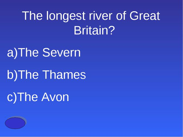 The longest river of Great Britain? The Severn The Thames The Avon