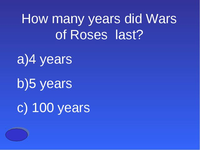 How many years did Wars of Roses last? a)4 years b)5 years c) 100 years