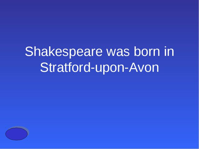 Shakespeare was born in Stratford-upon-Avon