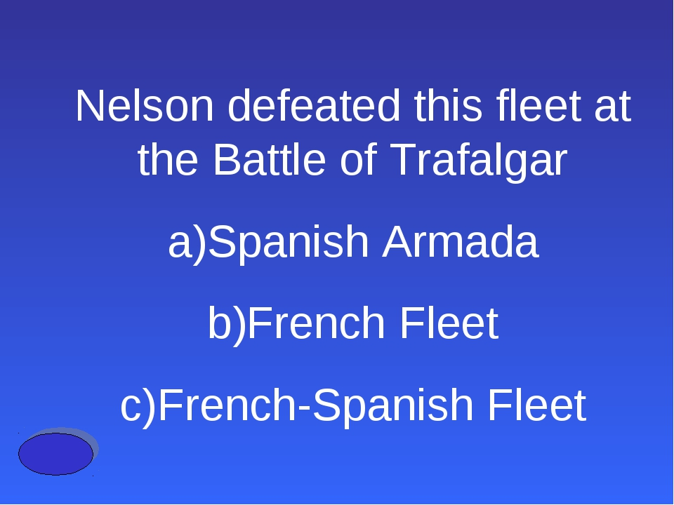 Nelson defeated this fleet at the Battle of Trafalgar Spanish Armada French F...