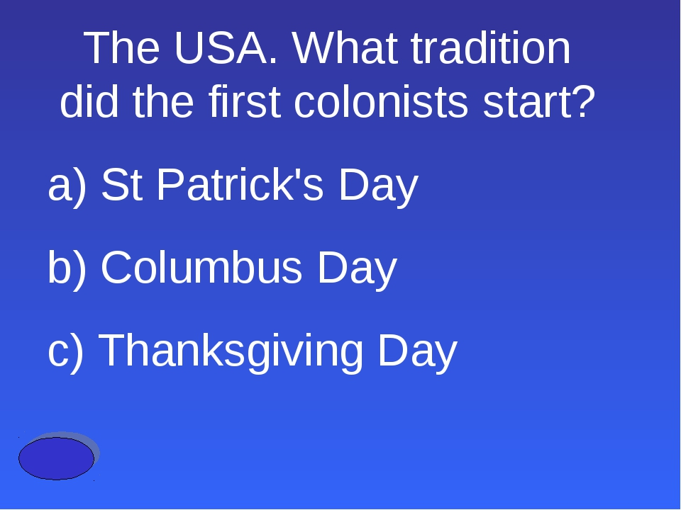 The USA. What tradition did the first colonists start? a) St Patrick's Day b)...