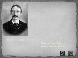 Made by: Popov Ivan, 6a Teacher: Vershinina V. V. Robert Louis Stevenson 2015