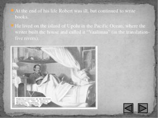 At the end of his life Robert was ill, but continued to write books. He lived