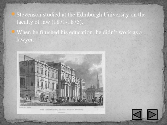 Stevenson studied at the Edinburgh University on the faculty of law (1871-187...