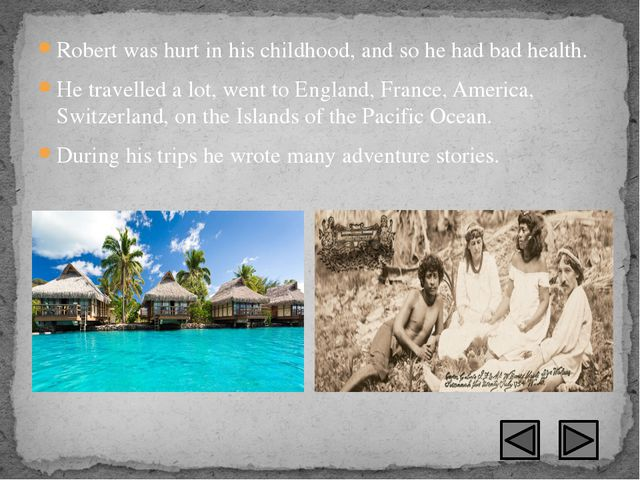 Robert was hurt in his childhood, and so he had bad health. He travelled a lo...