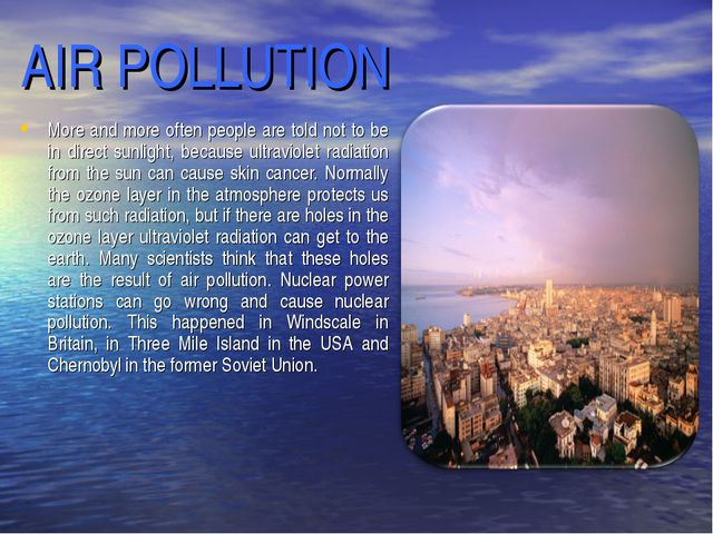 AIR POLLUTION More and more often people are told not to be in direct sunligh...