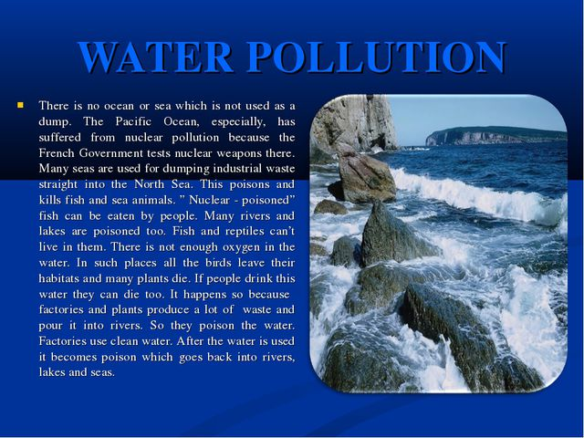 WATER POLLUTION There is no ocean or sea which is not used as a dump. The Pac...