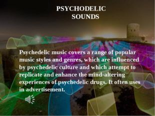 PSYCHODELIC SOUNDS Psychedelic music covers a range of popular music styles