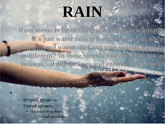 Rain seems to be nothing more than precipitation. It`s just water falling fro...