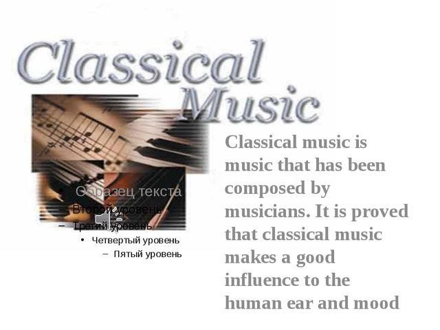 Classical music is music that has been composed by musicians. It is proved t...