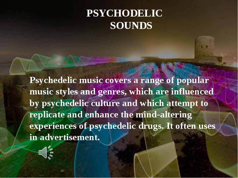 PSYCHODELIC SOUNDS Psychedelic music covers a range of popular music styles...