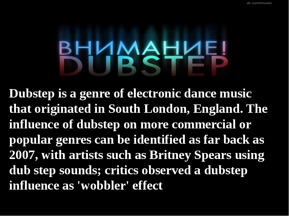 Dubstep is a genre of electronic dance music that originated in South London,...