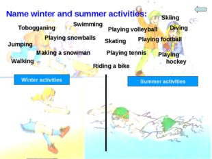 Name winter and summer activities: Swimming Tobogganing Playing volleyball Sk