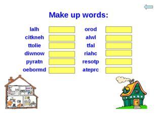 Make up words: lalhhalloroddoor citknehkitchenalwlwall ttolietoilettf