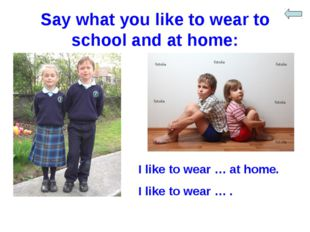 Say what you like to wear to school and at home: I like to wear … at home. I