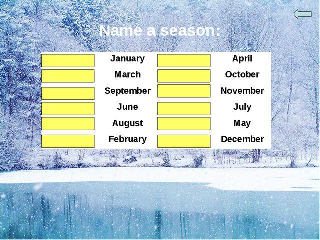 Name a season: winterJanuaryspringApril springMarchautumnOctober autumn...
