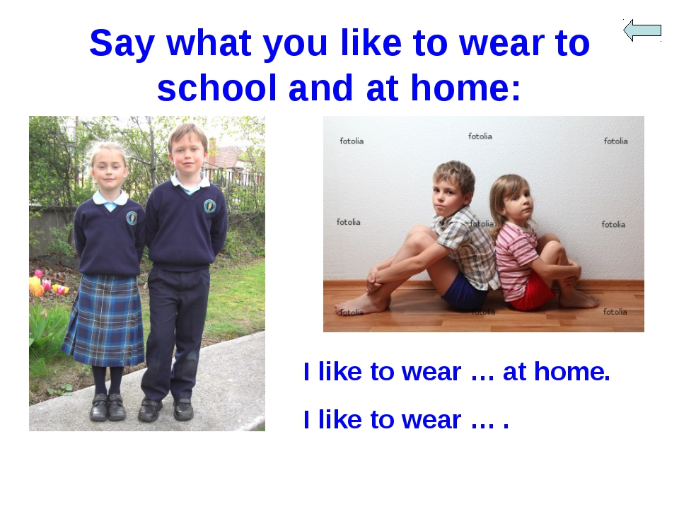 Say what you like to wear to school and at home: I like to wear … at home. I...