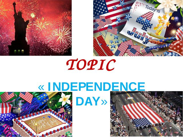 TOPIC « INDEPENDENCE DAY»