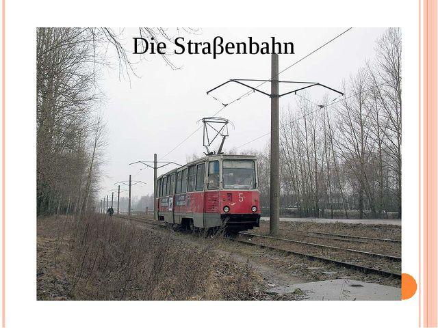 Die Straβenbahn