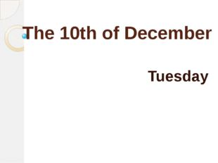 The 10th of December Tuesday