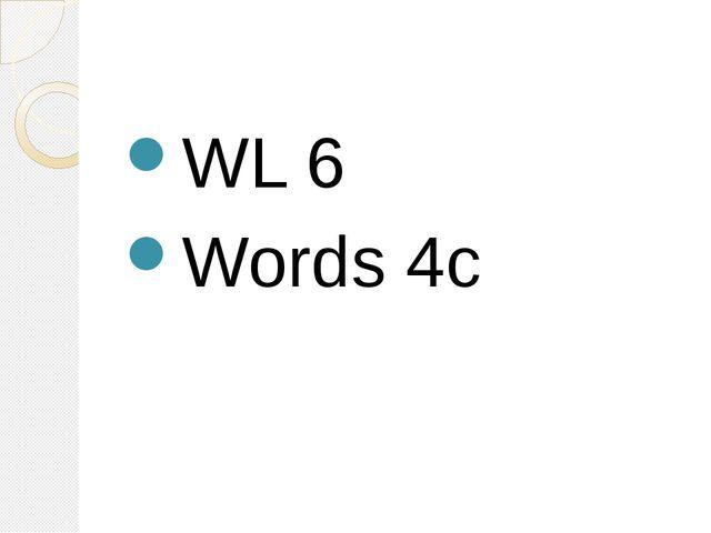 WL 6 Words 4c