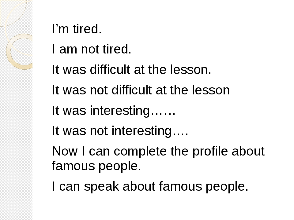 I'm tired. I am not tired. It was difficult at the lesson. It was not diffic...