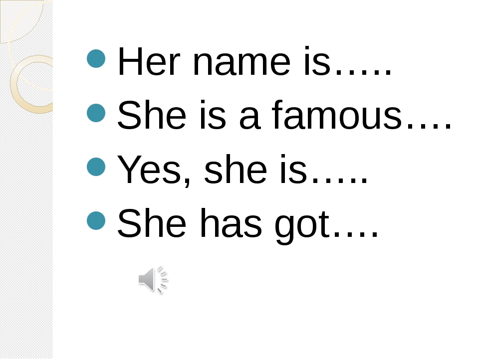 Her name is….. She is a famous…. Yes, she is….. She has got….