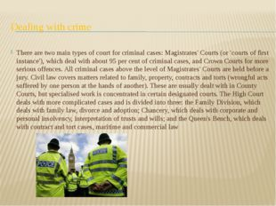 Dealing with crime There are two main types of court for criminal cases: Magi