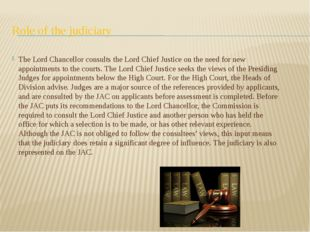 Role of the judiciary The Lord Chancellor consults the Lord Chief Justice on