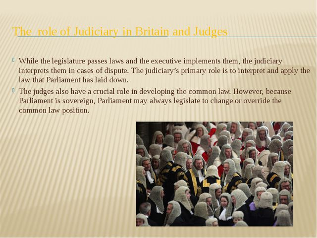 The role of Judiciary in Britain and Judges While the legislature passes laws...